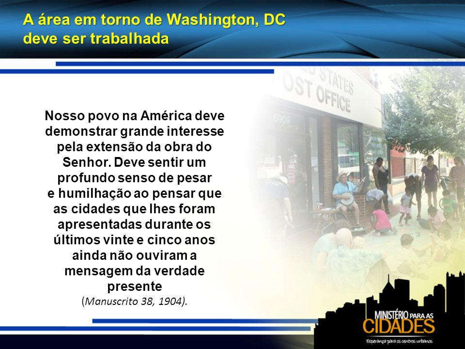 A área em torno de Washington, DC deve ser trabalhada Nosso povo na América deve demonstrar grande interesse pela extensão da obra do Senhor.