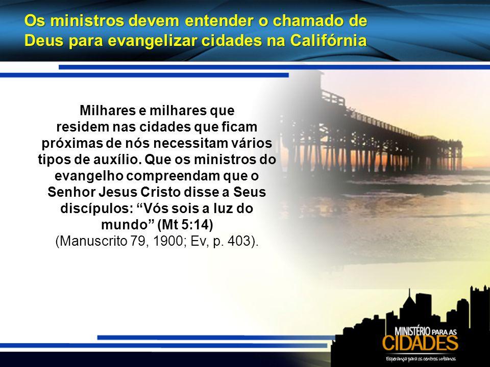 Os ministros devem entender o chamado de Deus para evangelizar cidades na Califórnia Milhares e milhares que residem nas cidades que ficam próximas de nós necessitam vários tipos de auxílio.