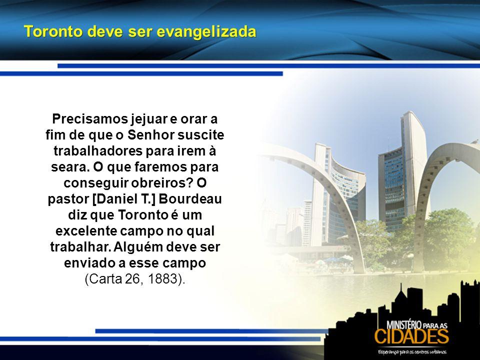 Toronto deve ser evangelizada Precisamos jejuar e orar a fim de que o Senhor suscite trabalhadores para irem à seara.