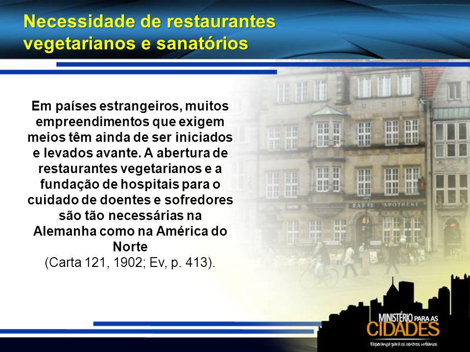 Necessidade de restaurantes vegetarianos e sanatórios Em países estrangeiros, muitos empreendimentos que exigem meios têm ainda de ser iniciados e levados avante.