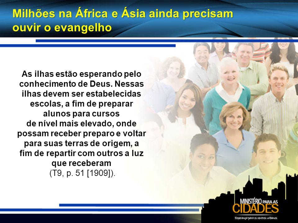 Milhões na África e Ásia ainda precisam ouvir o evangelho As ilhas estão esperando pelo conhecimento de Deus.