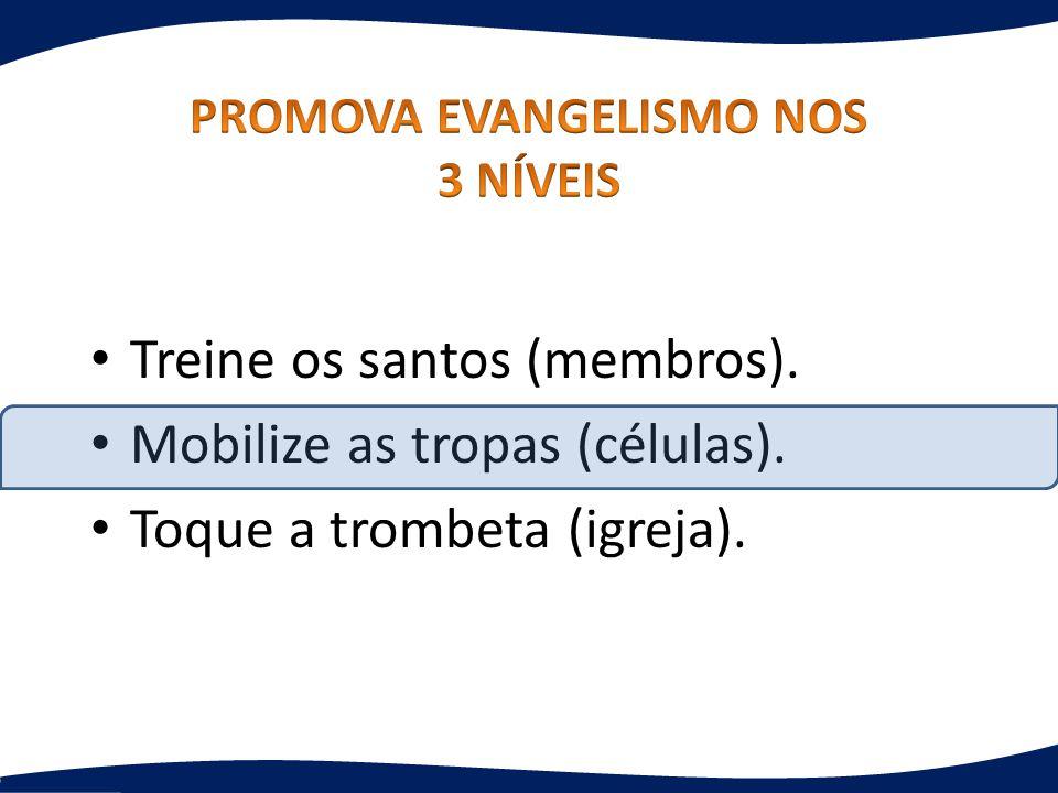 Treine os santos (membros). Mobilize as tropas (células). Toque a trombeta (igreja).