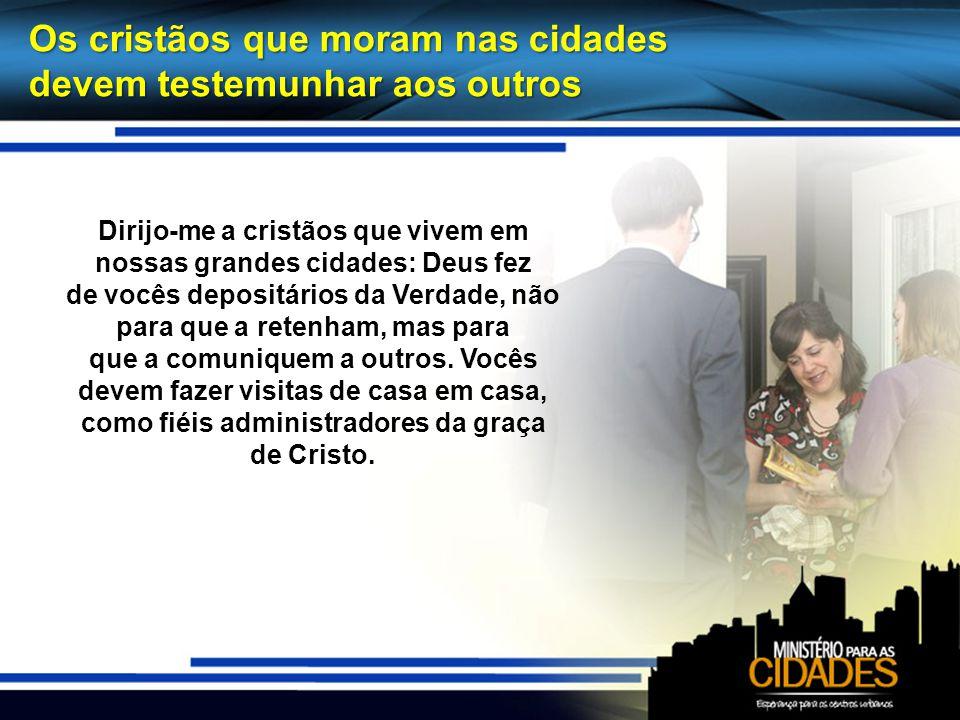 Os cristãos que moram nas cidades devem testemunhar aos outros Dirijo-me a cristãos que vivem em nossas grandes cidades: Deus fez de vocês depositários da Verdade, não para que a retenham, mas para que a comuniquem a outros.