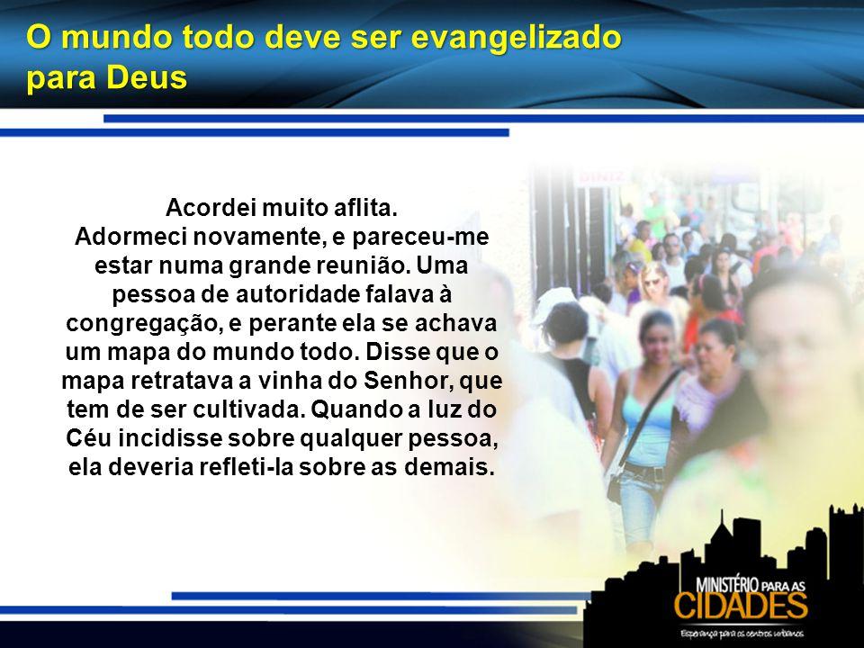 O mundo todo deve ser evangelizado para Deus Acordei muito aflita.