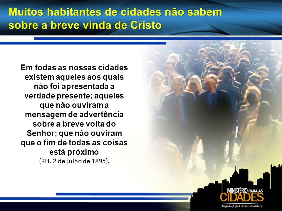 Muitos habitantes de cidades não sabem sobre a breve vinda de Cristo Em todas as nossas cidades existem aqueles aos quais não foi apresentada a verdad