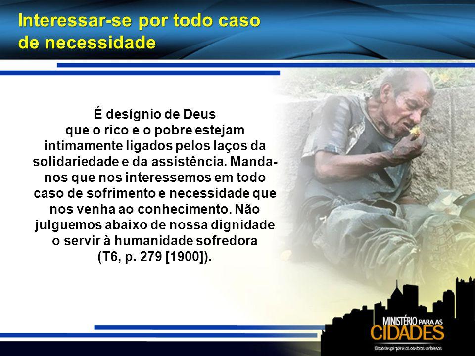 Interessar-se por todo caso de necessidade É desígnio de Deus que o rico e o pobre estejam intimamente ligados pelos laços da solidariedade e da assistência.