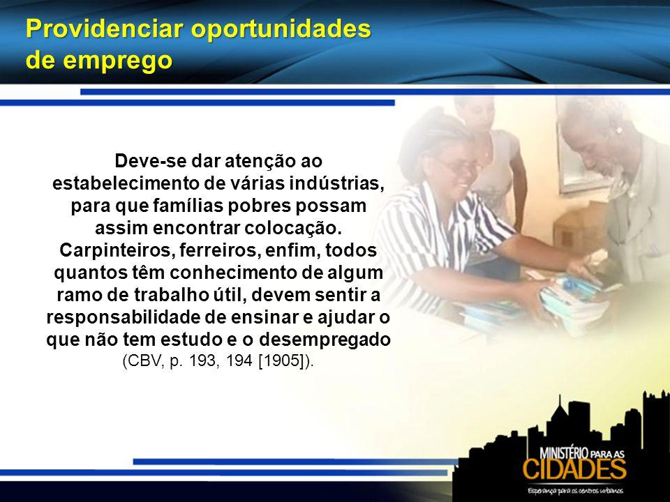 Providenciar oportunidades de emprego Deve-se dar atenção ao estabelecimento de várias indústrias, para que famílias pobres possam assim encontrar colocação.