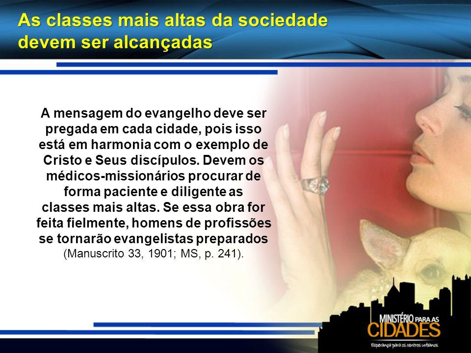 As classes mais altas da sociedade devem ser alcançadas A mensagem do evangelho deve ser pregada em cada cidade, pois isso está em harmonia com o exemplo de Cristo e Seus discípulos.