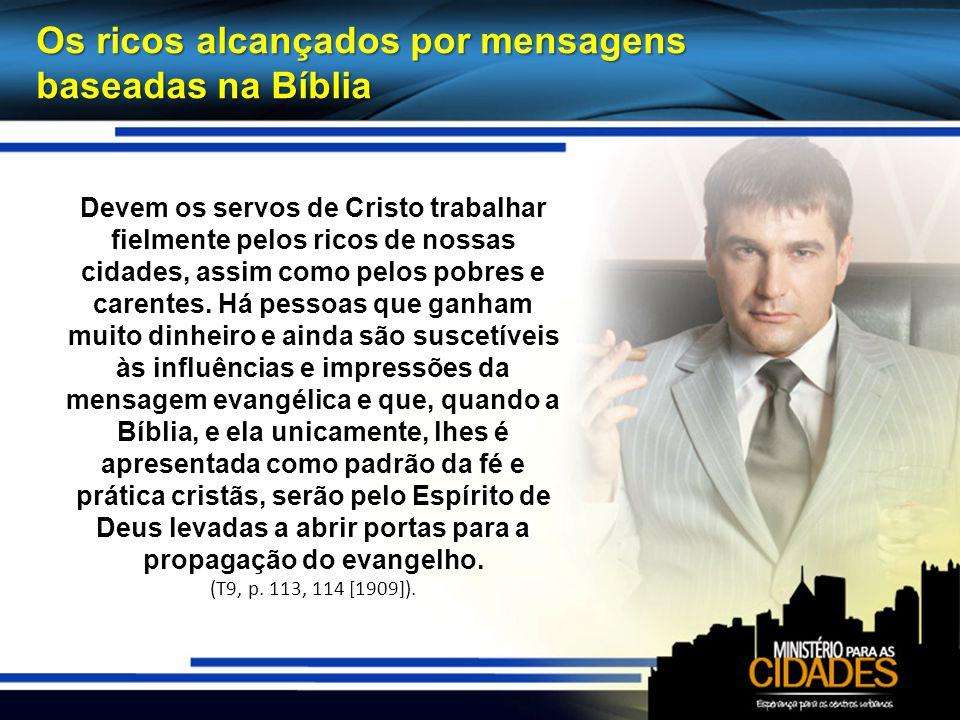 Os ricos alcançados por mensagens baseadas na Bíblia Devem os servos de Cristo trabalhar fielmente pelos ricos de nossas cidades, assim como pelos pobres e carentes.
