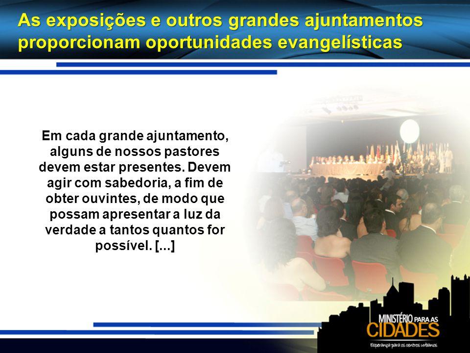 As exposições e outros grandes ajuntamentos proporcionam oportunidades evangelísticas Em cada grande ajuntamento, alguns de nossos pastores devem estar presentes.