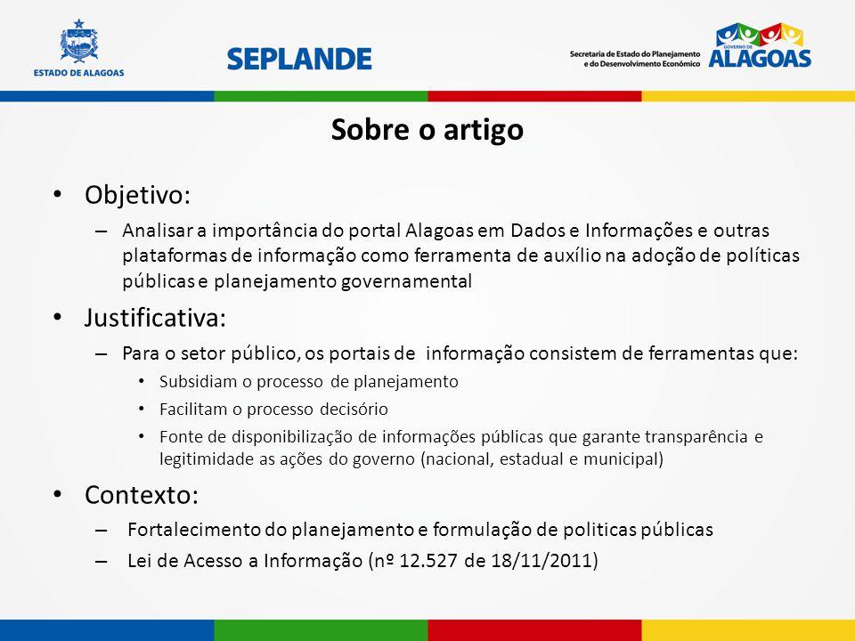 Sobre o artigo Objetivo: – Analisar a importância do portal Alagoas em Dados e Informações e outras plataformas de informação como ferramenta de auxíl