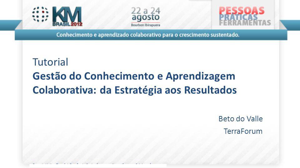 Beto do Valle - Tutorial Gestão do Conhecimento e Aprendizagem Colaborativa Tutorial Gestão do Conhecimento e Aprendizagem Colaborativa: da Estratégia