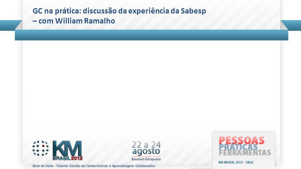 Beto do Valle - Tutorial Gestão do Conhecimento e Aprendizagem Colaborativa GC na prática: discussão da experiência da Sabesp – com William Ramalho