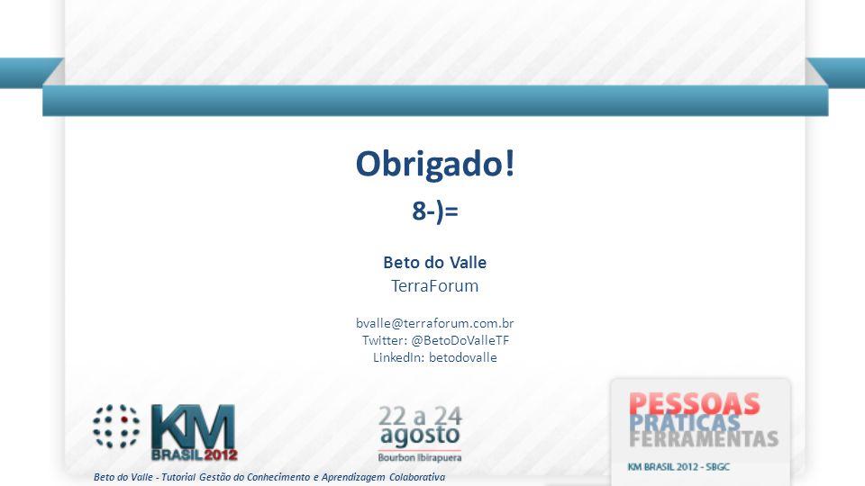 Beto do Valle - Tutorial Gestão do Conhecimento e Aprendizagem Colaborativa Obrigado! 8-)= Beto do Valle TerraForum bvalle@terraforum.com.br Twitter: