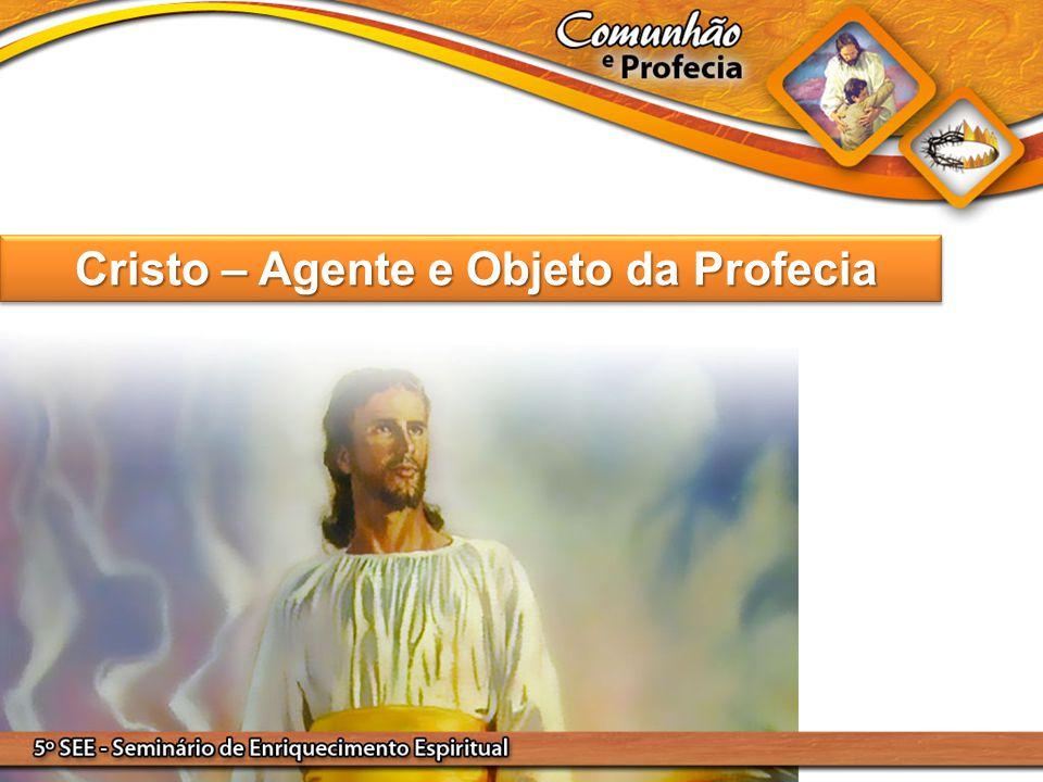 Cristo – Agente e Objeto da Profecia Cristo – Agente e Objeto da Profecia