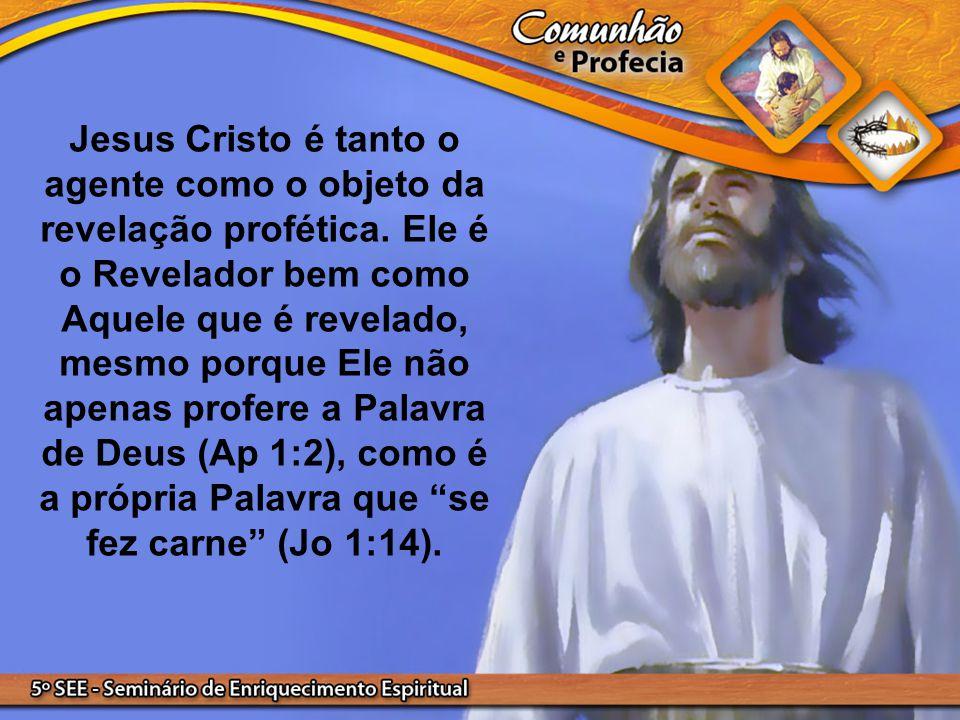Jesus Cristo é tanto o agente como o objeto da revelação profética. Ele é o Revelador bem como Aquele que é revelado, mesmo porque Ele não apenas prof