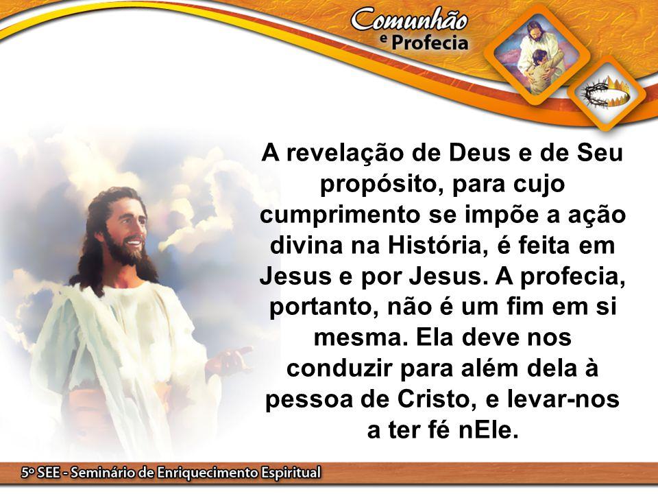 A revelação de Deus e de Seu propósito, para cujo cumprimento se impõe a ação divina na História, é feita em Jesus e por Jesus. A profecia, portanto,