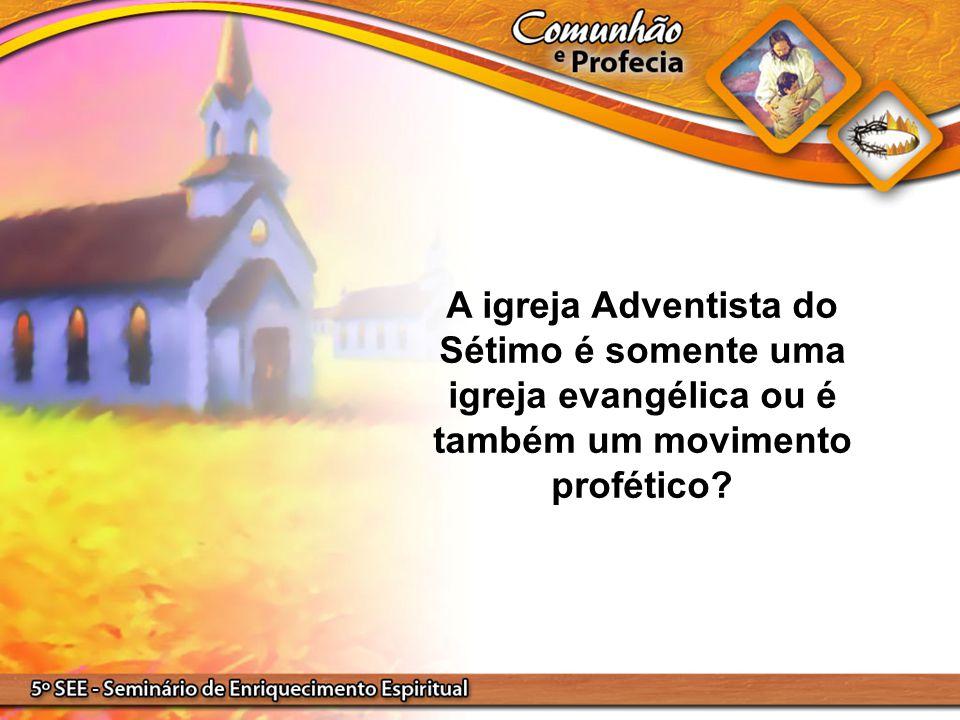 A igreja Adventista do Sétimo é somente uma igreja evangélica ou é também um movimento profético?