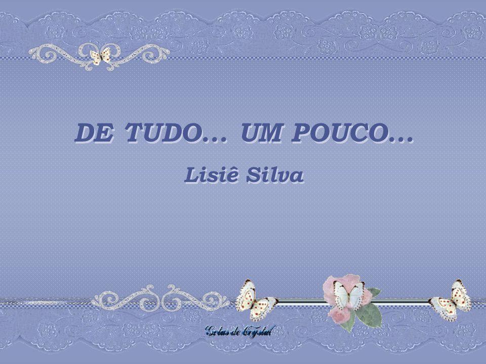 DE TUDO...UM POUCO... Lisiê Silva DE TUDO... UM POUCO...