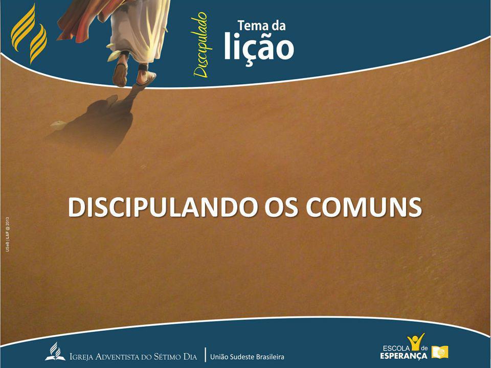DISCIPULANDO OS COMUNS
