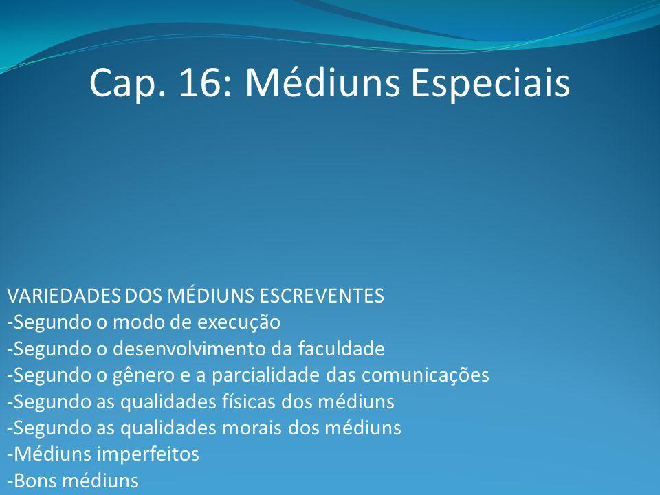 Cap. 16: Médiuns Especiais VARIEDADES DOS MÉDIUNS ESCREVENTES -Segundo o modo de execução -Segundo o desenvolvimento da faculdade -Segundo o gênero e