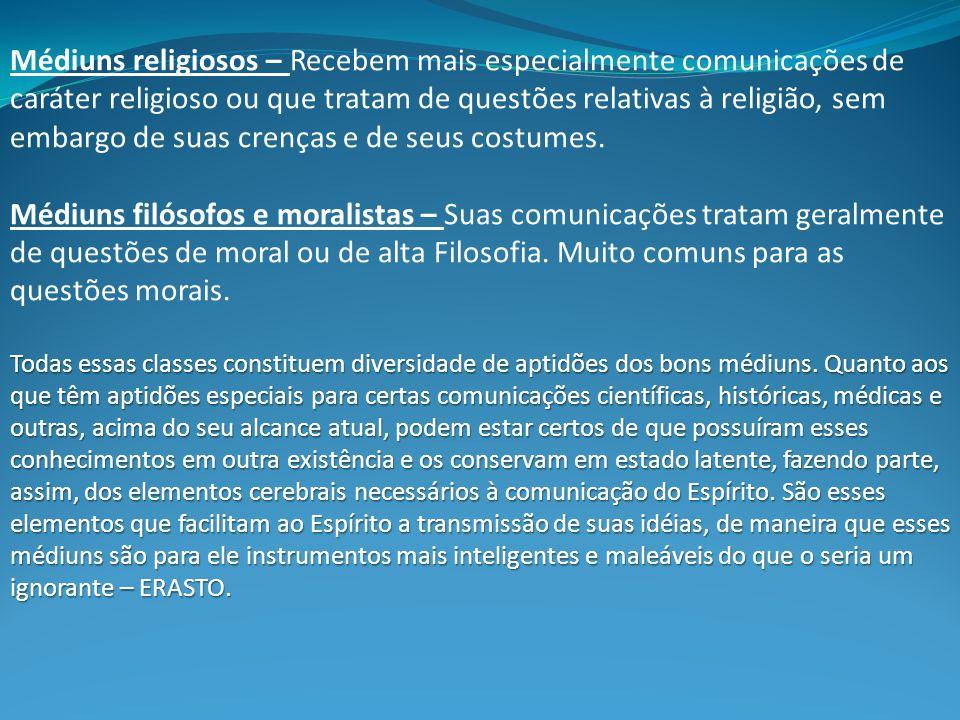 Médiuns religiosos – Recebem mais especialmente comunicações de caráter religioso ou que tratam de questões relativas à religião, sem embargo de suas