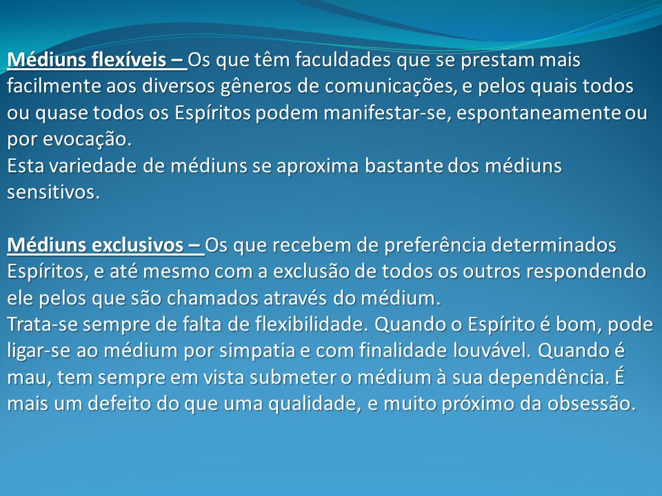 Médiuns de evocações – Os médiuns flexíveis são naturalmente mais convenientes para esse gênero de comunicações, mais aptas a responder às questões específicas que lhes forem propostas.