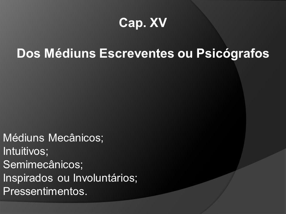 Cap. XV Dos Médiuns Escreventes ou Psicógrafos Médiuns Mecânicos; Intuitivos; Semimecânicos; Inspirados ou Involuntários; Pressentimentos.