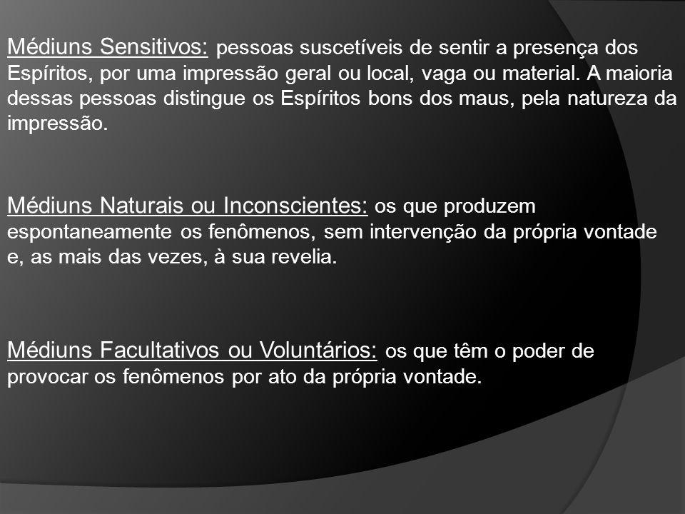 Médiuns Sensitivos: pessoas suscetíveis de sentir a presença dos Espíritos, por uma impressão geral ou local, vaga ou material. A maioria dessas pesso