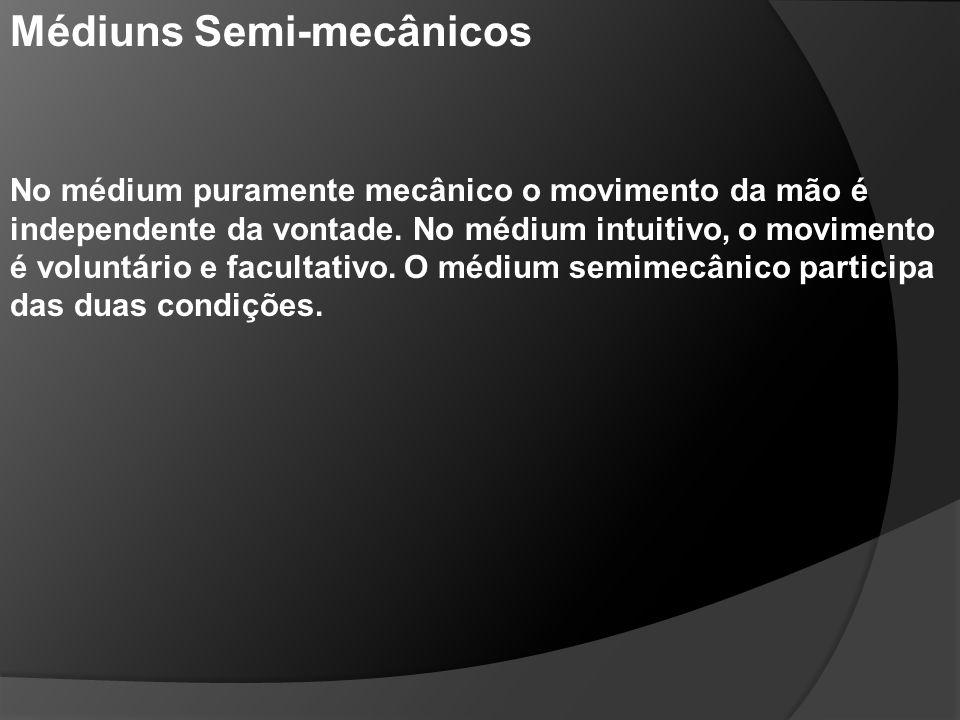Médiuns Semi-mecânicos No médium puramente mecânico o movimento da mão é independente da vontade. No médium intuitivo, o movimento é voluntário e facu