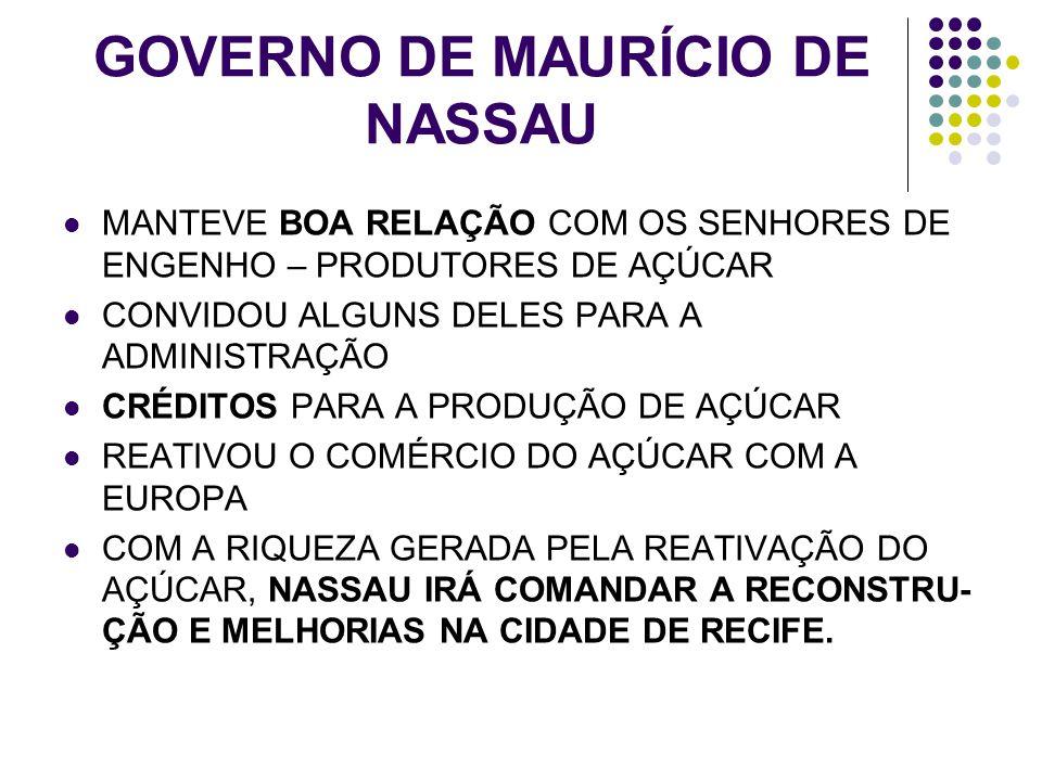 GOVERNO DE MAURÍCIO DE NASSAU MANTEVE BOA RELAÇÃO COM OS SENHORES DE ENGENHO – PRODUTORES DE AÇÚCAR CONVIDOU ALGUNS DELES PARA A ADMINISTRAÇÃO CRÉDITO