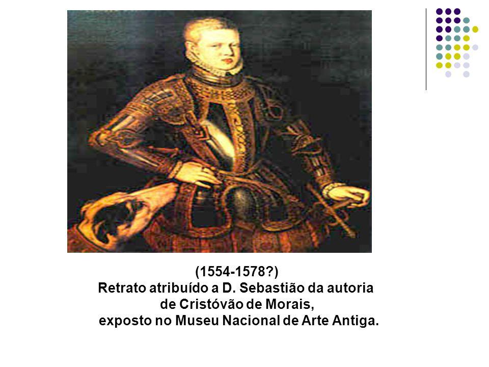 (1554-1578?) Retrato atribuído a D. Sebastião da autoria de Cristóvão de Morais, exposto no Museu Nacional de Arte Antiga.