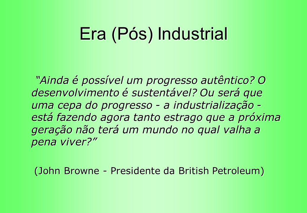 Era (Pós) Industrial Ainda é possível um progresso autêntico? O desenvolvimento é sustentável? Ou será que uma cepa do progresso - a industrialização
