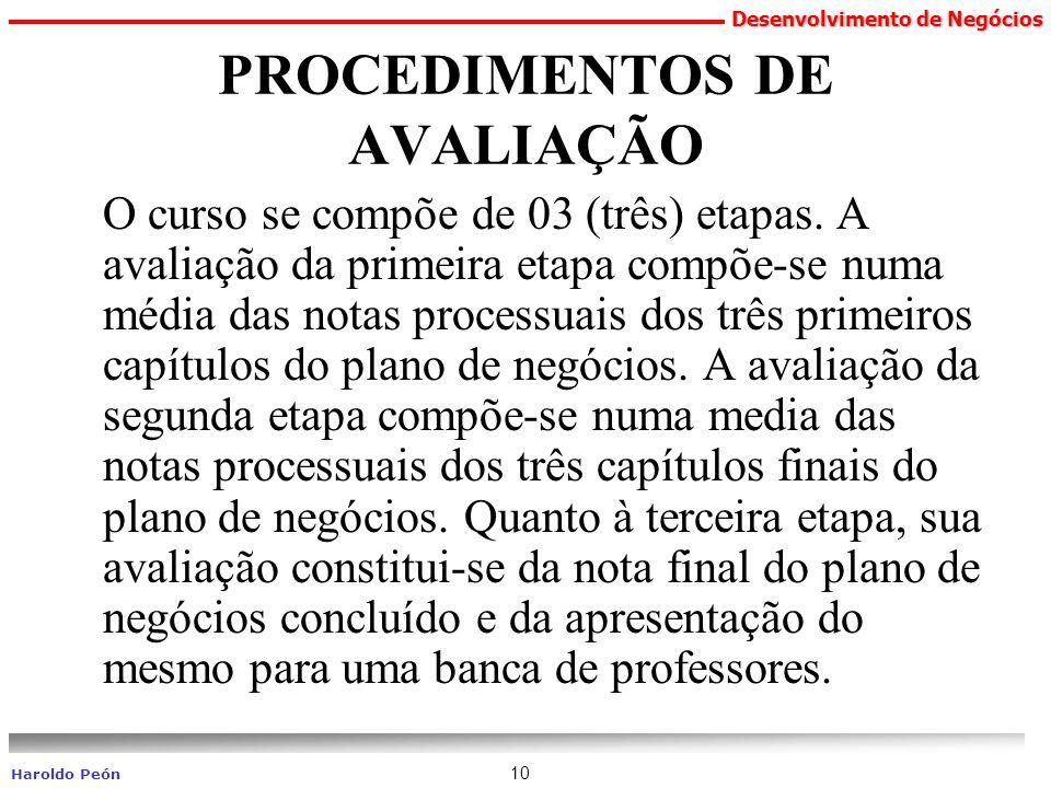 Desenvolvimento de Negócios Haroldo Peón 10 PROCEDIMENTOS DE AVALIAÇÃO O curso se compõe de 03 (três) etapas. A avaliação da primeira etapa compõe-se