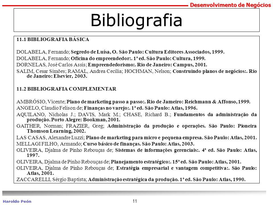 Desenvolvimento de Negócios Haroldo Peón 11 Bibliografia 11.1 BIBLIOGRAFIA BÁSICA DOLABELA, Fernando; Segredo de Luísa, O. São Paulo: Cultura Editores