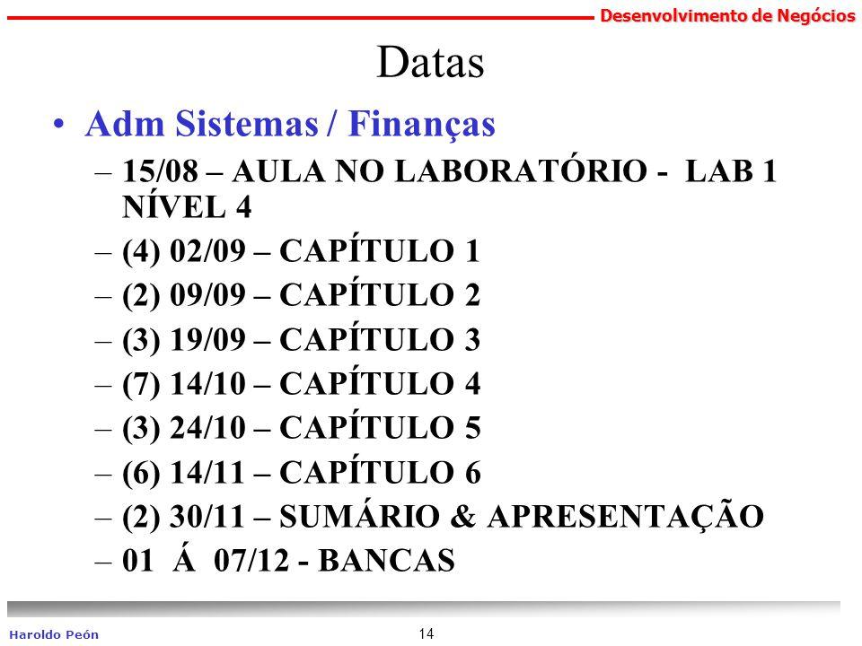 Desenvolvimento de Negócios Haroldo Peón 14 Datas Adm Sistemas / Finanças –15/08 – AULA NO LABORATÓRIO - LAB 1 NÍVEL 4 –(4) 02/09 – CAPÍTULO 1 –(2) 09