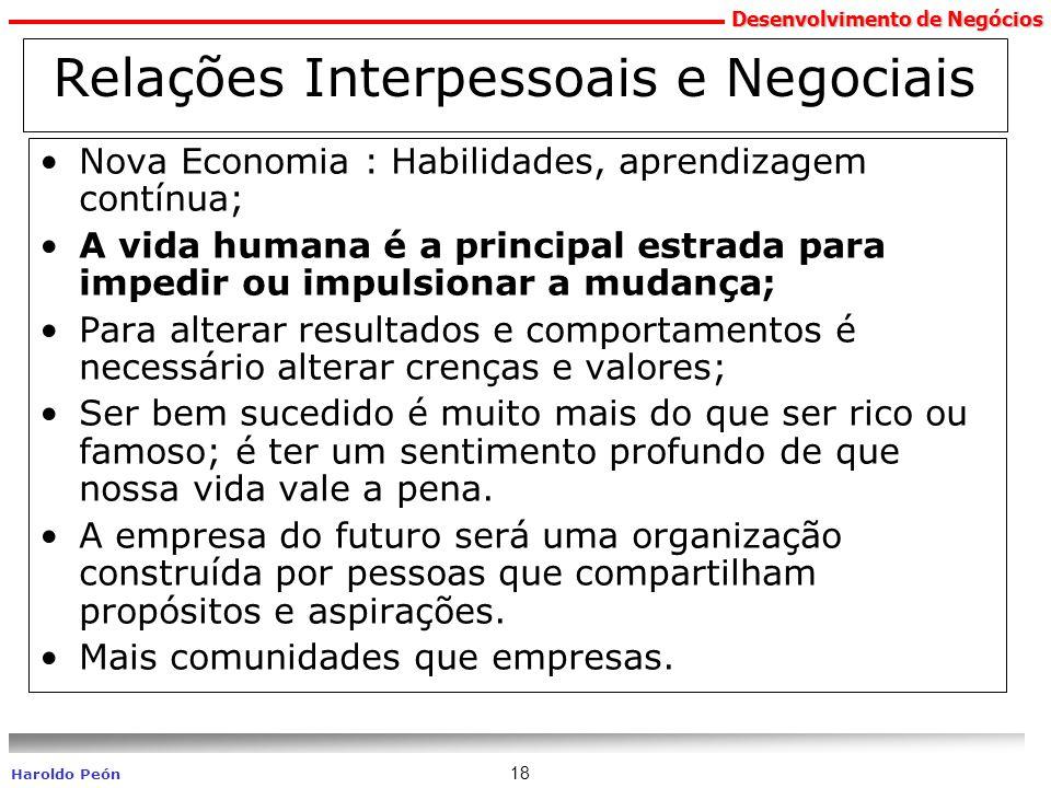 Desenvolvimento de Negócios Haroldo Peón 18 Relações Interpessoais e Negociais Nova Economia : Habilidades, aprendizagem contínua; A vida humana é a p
