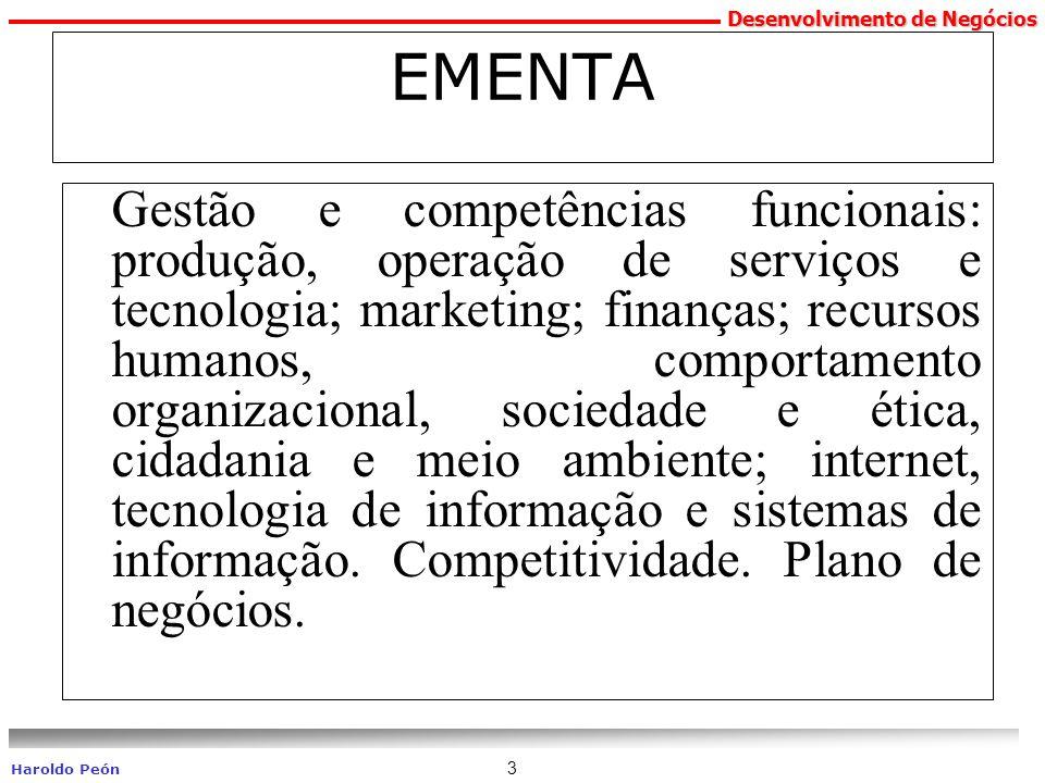 Desenvolvimento de Negócios Haroldo Peón 3 EMENTA Gestão e competências funcionais: produção, operação de serviços e tecnologia; marketing; finanças;