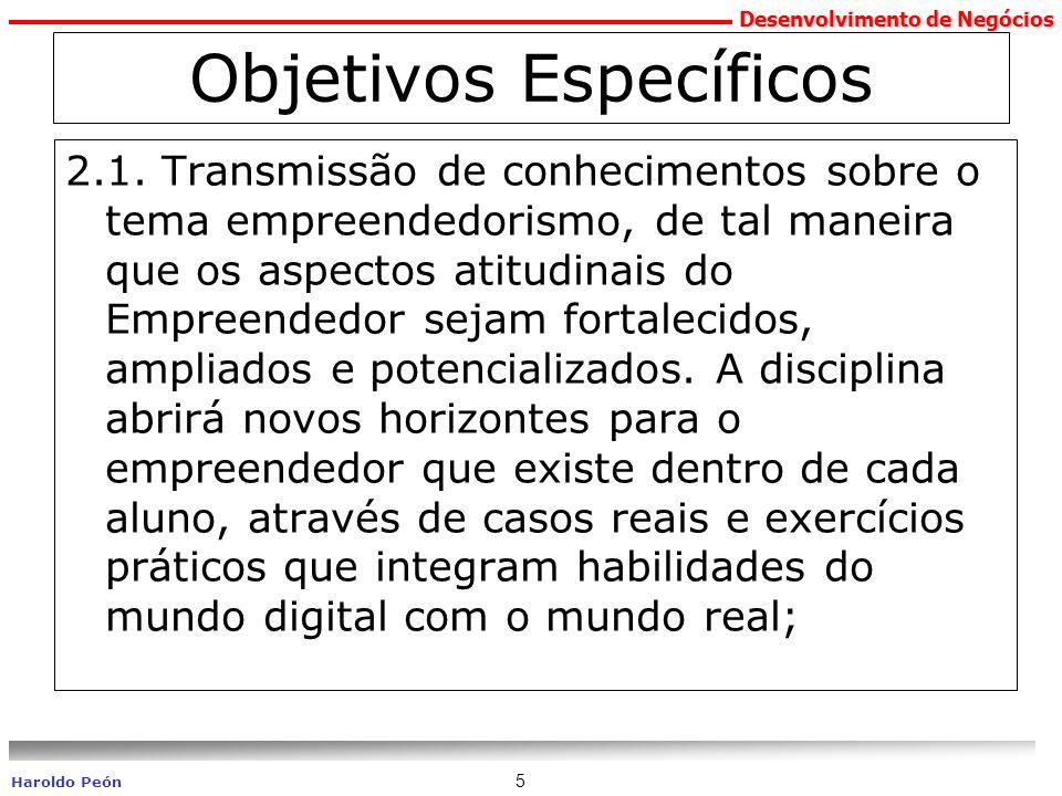 Desenvolvimento de Negócios Haroldo Peón 5 Objetivos Específicos 2.1. Transmissão de conhecimentos sobre o tema empreendedorismo, de tal maneira que o