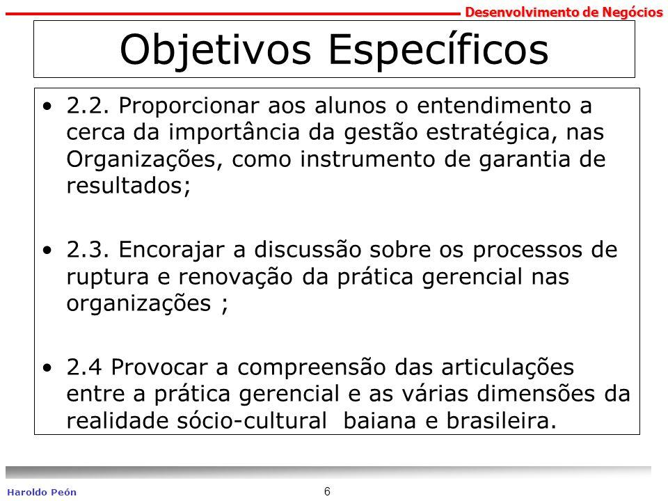 Desenvolvimento de Negócios Haroldo Peón 6 Objetivos Específicos 2.2. Proporcionar aos alunos o entendimento a cerca da importância da gestão estratég