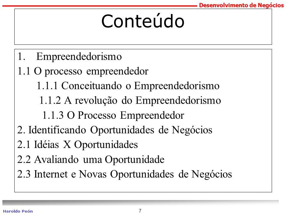 Desenvolvimento de Negócios Haroldo Peón 7 Conteúdo 1.Empreendedorismo 1.1 O processo empreendedor 1.1.1 Conceituando o Empreendedorismo 1.1.2 A revol