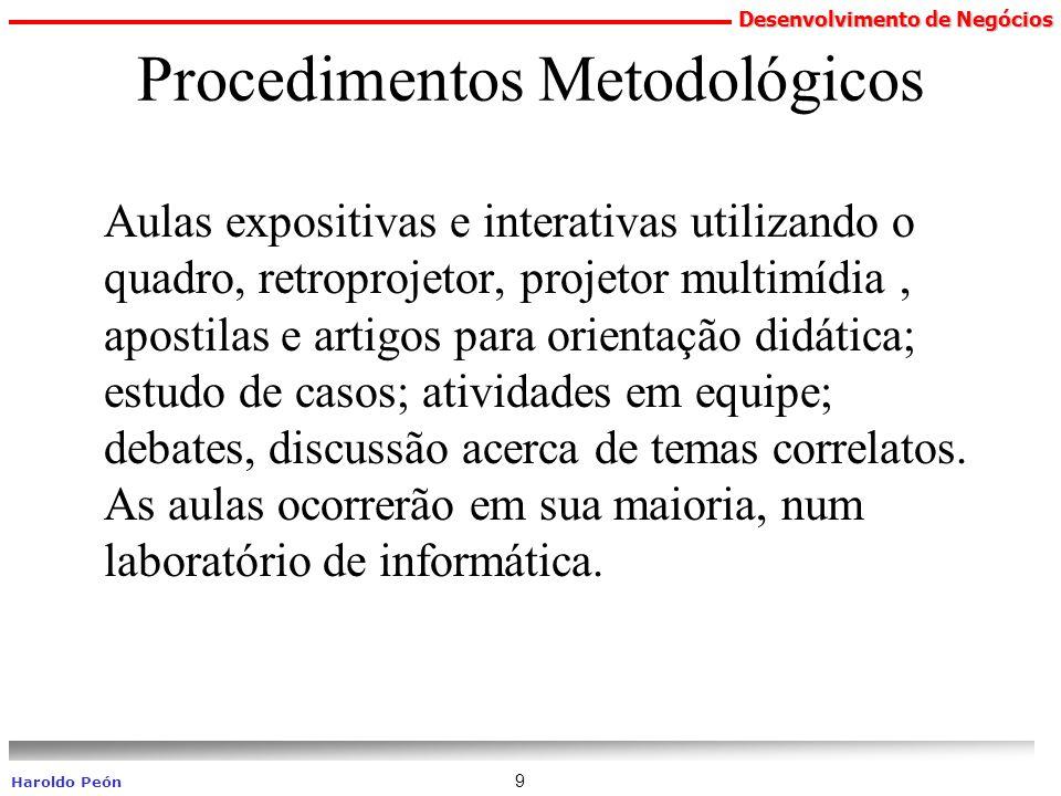 Desenvolvimento de Negócios Haroldo Peón 9 Procedimentos Metodológicos Aulas expositivas e interativas utilizando o quadro, retroprojetor, projetor mu
