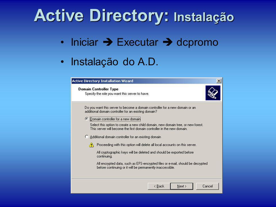Iniciar Executar dcpromo Instalação do A.D. Active Directory: Instalação
