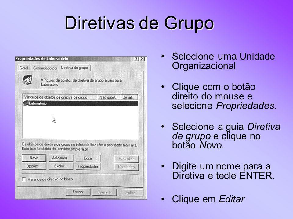 Selecione uma Unidade Organizacional Clique com o botão direito do mouse e selecione Propriedades. Selecione a guia Diretiva de grupo e clique no botã