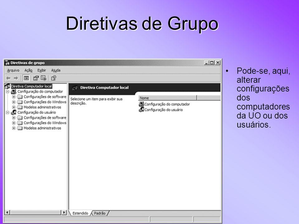 Pode-se, aqui, alterar configurações dos computadores da UO ou dos usuários. Diretivas de Grupo