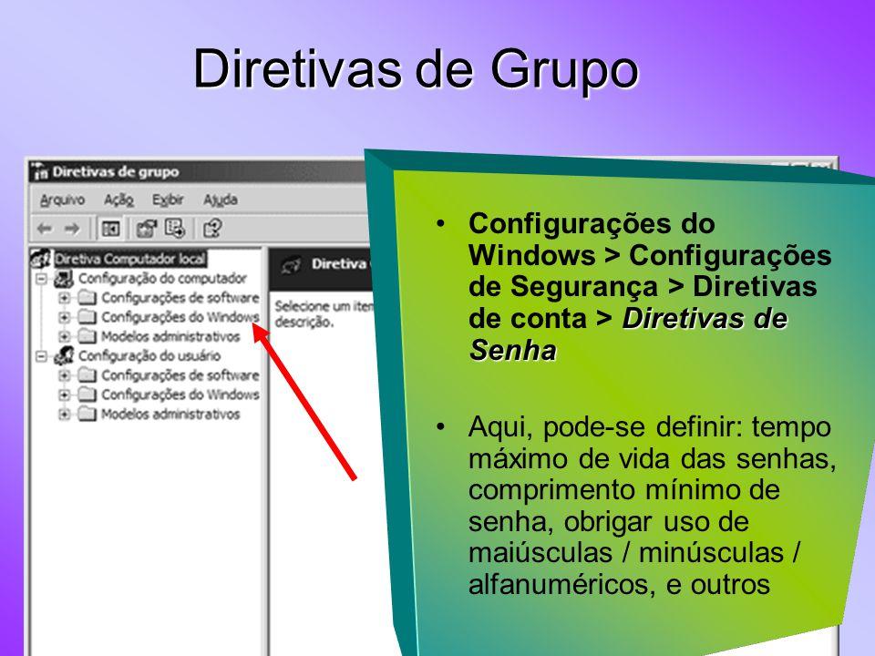 Diretivas de SenhaConfigurações do Windows > Configurações de Segurança > Diretivas de conta > Diretivas de Senha Aqui, pode-se definir: tempo máximo de vida das senhas, comprimento mínimo de senha, obrigar uso de maiúsculas / minúsculas / alfanuméricos, e outros Diretivas de Grupo