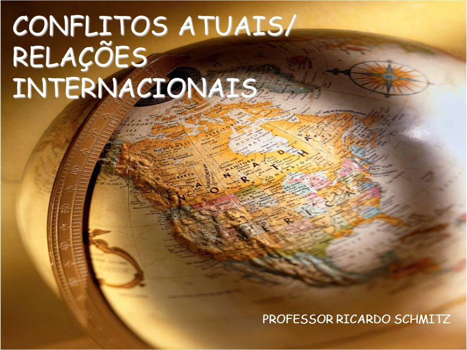 CONFLITOS ATUAIS/ RELAÇÕES INTERNACIONAIS PROFESSOR RICARDO SCHMITZ