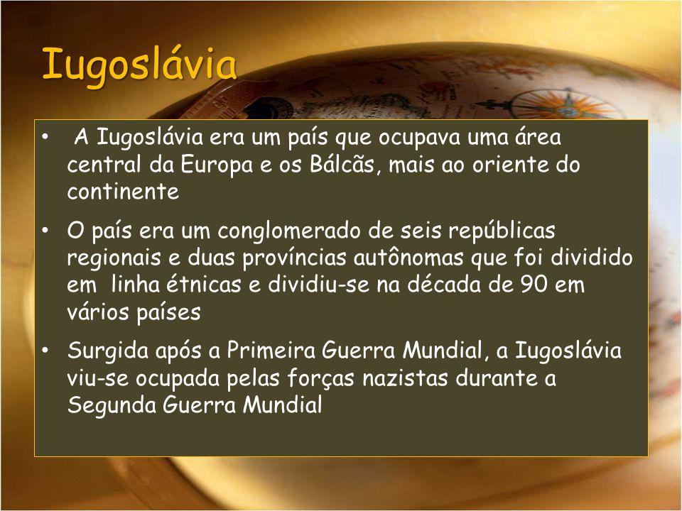 Iugoslávia A Iugoslávia era um país que ocupava uma área central da Europa e os Bálcãs, mais ao oriente do continente O país era um conglomerado de seis repúblicas regionais e duas províncias autônomas que foi dividido em linha étnicas e dividiu-se na década de 90 em vários países Surgida após a Primeira Guerra Mundial, a Iugoslávia viu-se ocupada pelas forças nazistas durante a Segunda Guerra Mundial