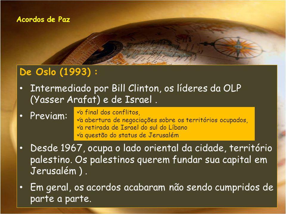De Oslo (1993) : Intermediado por Bill Clinton, os líderes da OLP (Yasser Arafat) e de Israel. Previam: Desde 1967, ocupa o lado oriental da cidade, t