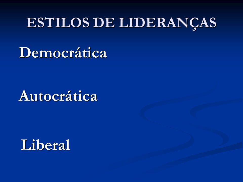 ESTILOS DE LIDERANÇAS Democrática Autocrática Liberal Liberal